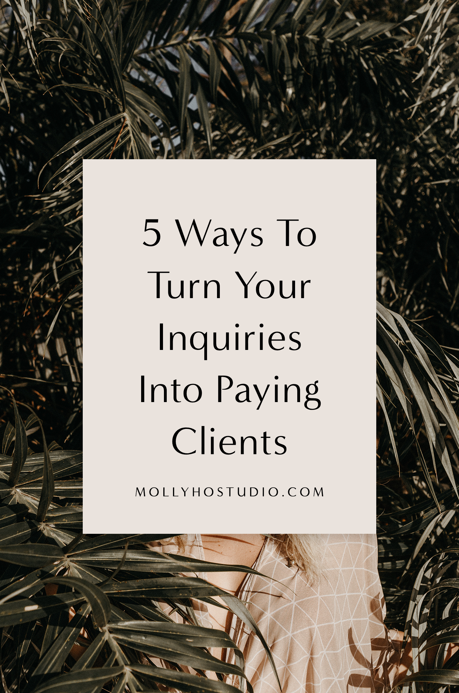 5 Ways To Turn Your Inquiries Into Paying Clients | How To Turn Your Inquiries Into Clients | How To Grow A Photography Business | How To Build Trust With The Client | How To Book More Photography Clients | Client Experience | Branding and Marketing Tips For Photographers | Molly Ho Studio