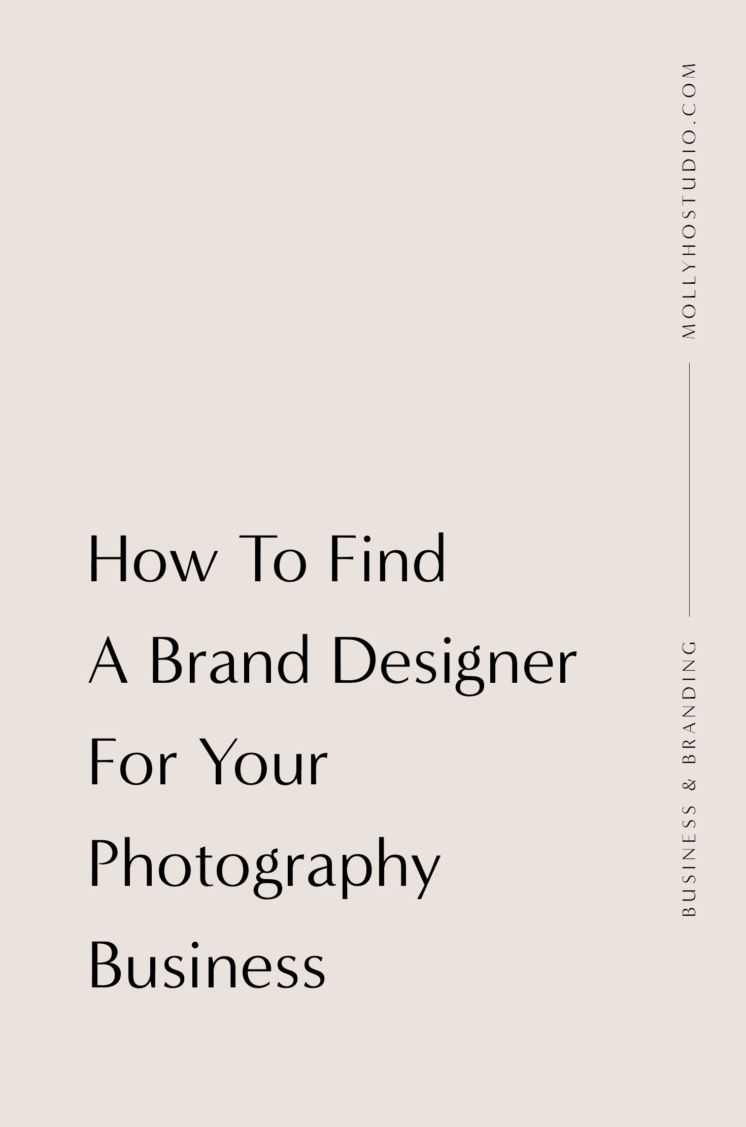 4 Tips On Finding The Perfect Brand Designer For Your Photography Business | How To Find A Brand and Graphic Designer for Your Business | Branding and Marketing Tips for Photographers and Small Business Owners | Growing Your Photography Brand and Business | Personal Branding for Creative Female Entrepreneurs | Digital Marketing and Social Media | Finding Your Ideal Client Avatar and Target Market | Creative Entrepreneurship | Molly Ho Studio