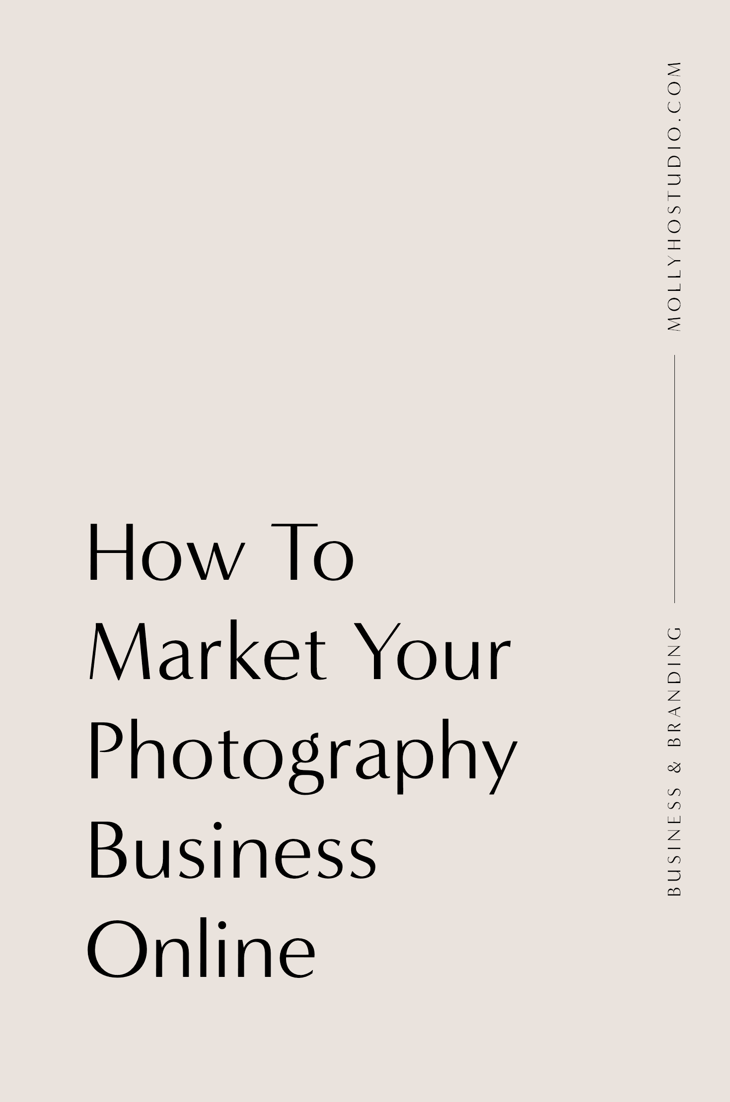 How To Market Your Photography Business Online | 3 Ways To Market Your Photography Business On Social Media | Branding and Marketing Tips for Photographers | Growing Your Photography Business | Getting More Photography Clients | How To Sell Yourself As A Photographer | Molly Ho Studio