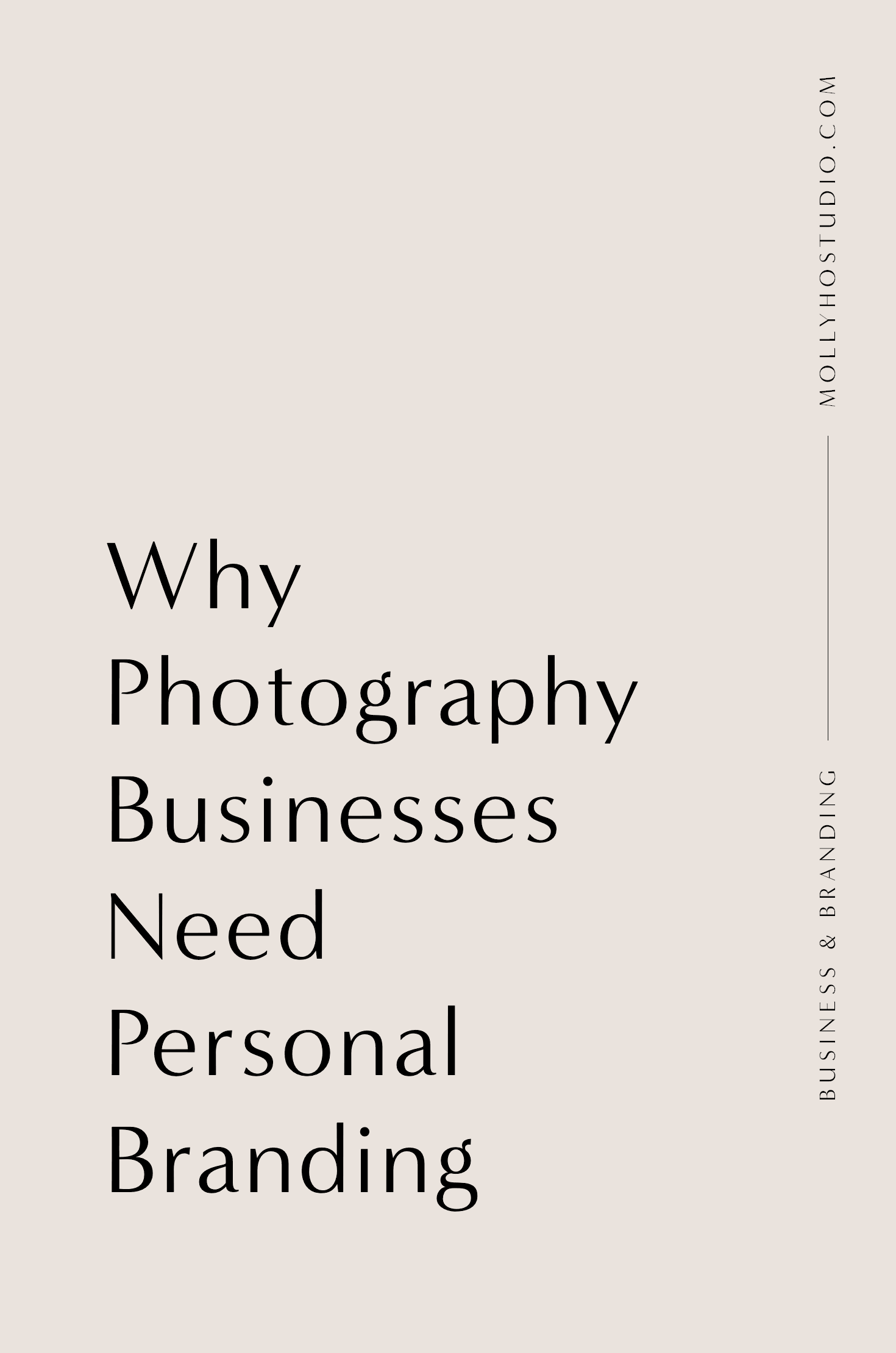 Why Photographers Need To Build A Personal Brand | Branding and Marketing Tips for Photographers | How To Start A Photography Business | Building A Personal Brand | Growing Your Photography Business | How To Set Yourself Apart In An Oversaturated Market | Getting More Photography Clients | Molly Ho Studio