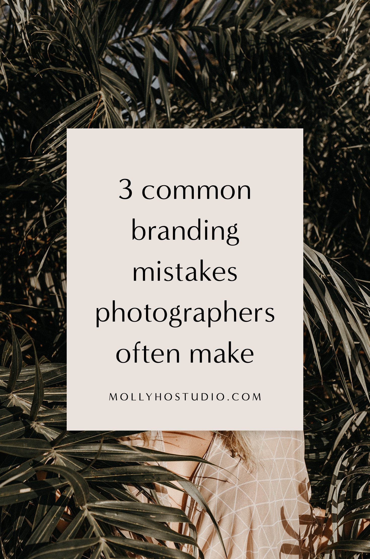 3 Common Branding Mistakes Photographers Often Make | Branding and Marketing Tips for Photographers | Photography Business Plan | Building A Personal Brand | Growing Your Photography Business on Pinterest | How To Set Yourself Apart In An Oversaturated Market | How To Brand Your Photography Business | Photography Tips For Beginners | How To Start A Photography Business | Molly Ho Studio