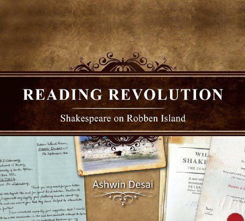 Ashwin Desai,  Reading Revolution: Shakespeare on Robben Island   Unisa Press, 2012