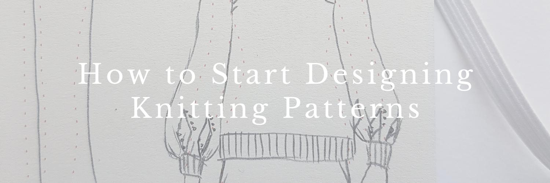 How to Start Designing Knitting Patterns