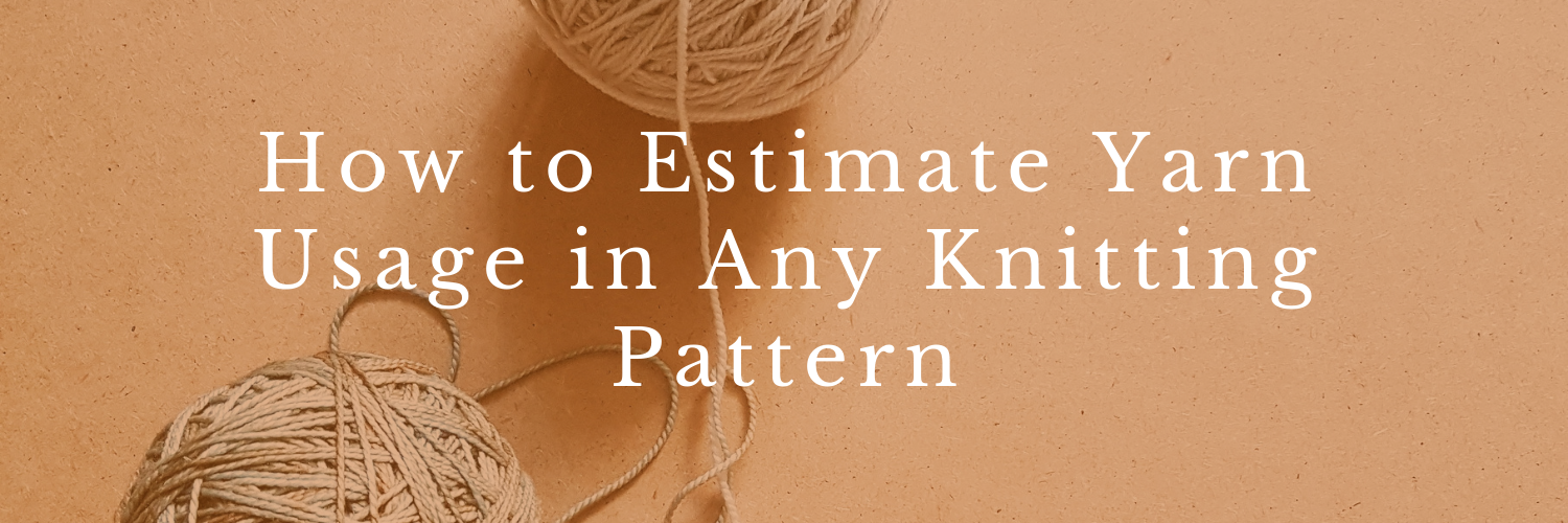 How to Estimate Yarn Usage in Any Knitting Pattern