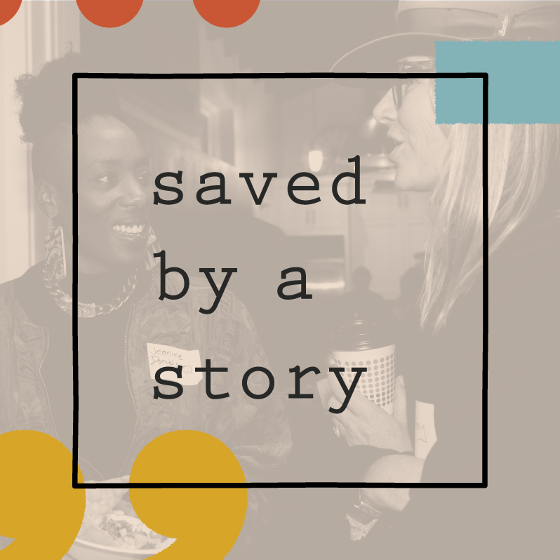 Introducing the Saved by a Story Podcast - Subscribe to keep up with all of the amazing stories told at our award-winning events.