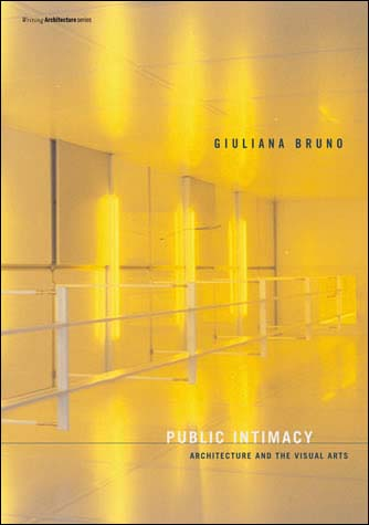 "Public Intimacy: Architecture and the Visual Arts    by   Giuliana Bruno   Preface by   Anthony Vidler    Giuliana Bruno's essays address the crucial role that architecture plays in the production of art and the making of public intimacy. As art melts into spatial construction and architecture mobilizes artistic vision, Bruno argues, a new moving space – a screen of vital cultural memory – has come to shape our visual culture. Taking on the central topic of museum culture, Bruno leads the reader on a series of architectural promenades, or ""museum walks,"" to demonstrate how artistic collection has become a culture of recollection. She examines the public space of the pavilion as reinvented in the moving-image art installation of Turner Prize nominees Jane and Louise Wilson, and finds a notable combination of the artistic and the scientific to create an architecture of public intimacy in the work of artist Rebecca Horn. Considering the role of architecture in contemporary art that refashions our ""lived space"" – including the work of Rachel Whiteread, Mona Hatoum, and Guillermo Kuitca – Bruno argues that architecture is used to define the frame of memory, the border of public and private space, and the permeability of exterior and interior space. Architecture, Bruno contends, is not merely a matter of space, but an art of time."