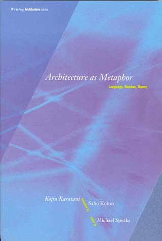 "Architecture as Metaphor:   Language, Number, Money   by Kojin Karatani   Edited by   Michael Speaks    In  Architecture as Metaphor , Kojin Karatani, Japan's leading literary critic, detects a recurrent ""will to architecture"" that he argues is the foundation of all Western thinking, traversing architecture, philosophy, literature, linguistics, city planning, anthropology, political economics, psychoanalysis, and mathematics. Here he analyzes the complex bonds between construction and deconstruction, thereby pointing to an alternative model of ""secular criticism,"" but in the domain of philosophy rather than literary or cultural criticism. As Karatani claims, because the will to architecture is practically nonexistent in Japan, he must first assume a dual role: one that affirms the architectonic (by scrutinizing the suppressed function of form) and one that pushes formalism to its collapse (by invoking Godel's incompleteness theorem). His subsequent discussions trace a path through the work of Christopher Alexander, Jane Jacobs, Gilles Deleuze, and others. Finally, amidst the drive that motivates all formalization, his speculation turns toward global capital movement."