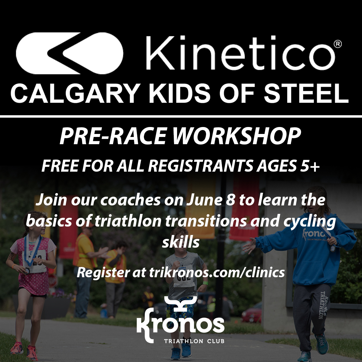 Open to all Kids of Steel registrants age 5+, not open to Kronos members (pre-race workshop will be provided during practice times).