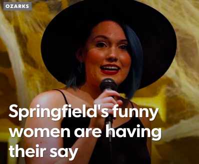 "Springfield News-Leader: ""The Funny Women of Springfield Are Having a Moment"" -"