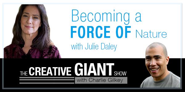 The Creative Giant Show with Charlie Gilkey | Episode 24: Becoming a force of Nature with Julie Daley