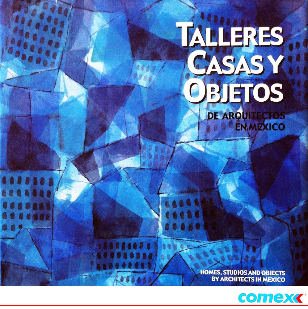 TALLERES, CASAS Y OBJETOS DE ARQUITECTOS EN MÉXICO