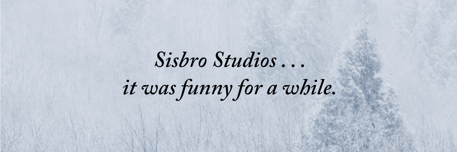Sisbro Studios ... it was funny for a while.