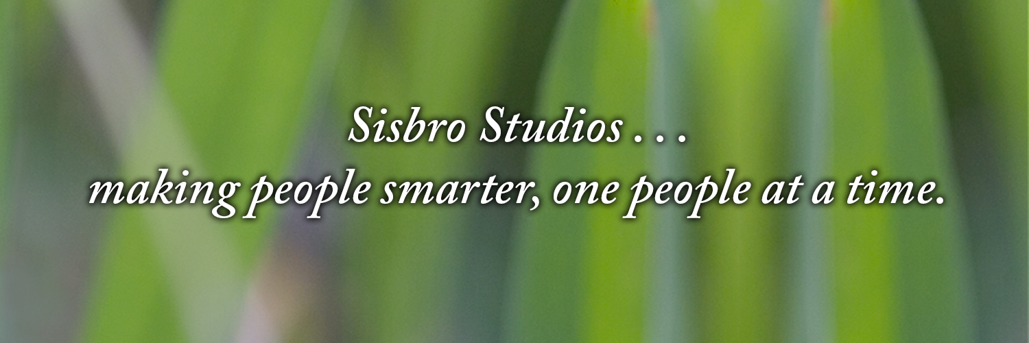 Sisbro Studios ... making people smarter, one people at a time.