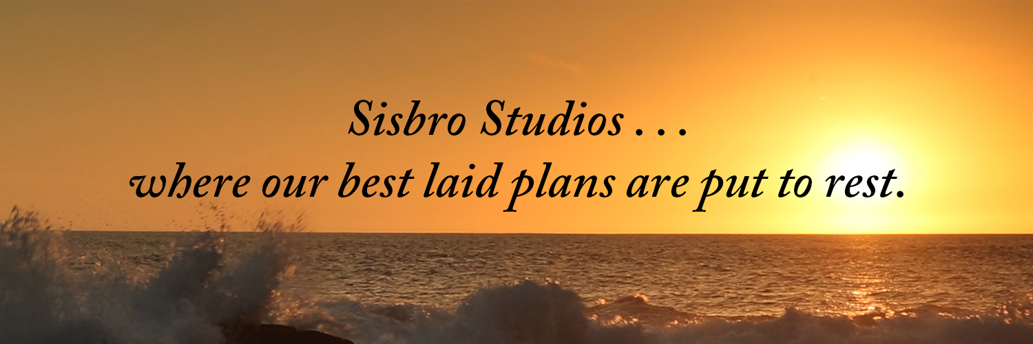 Sisbro Studios ... where our best laid plans are laid to rest.