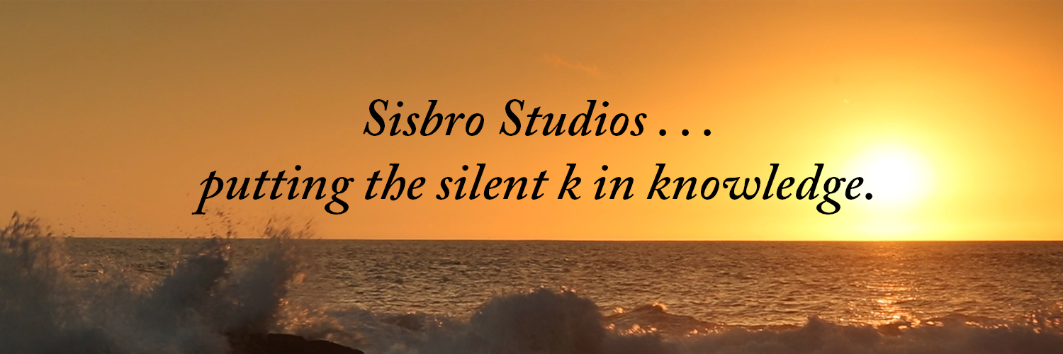 Sisbro Studios ... putting the silent k in knowledge.