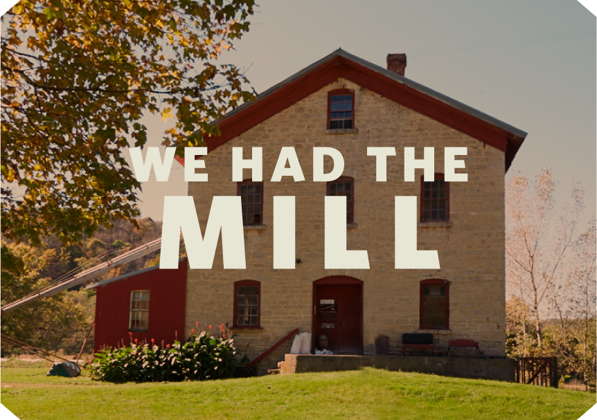 We had the mill. Schech's Mill, in Spring Grove, Minnesota.