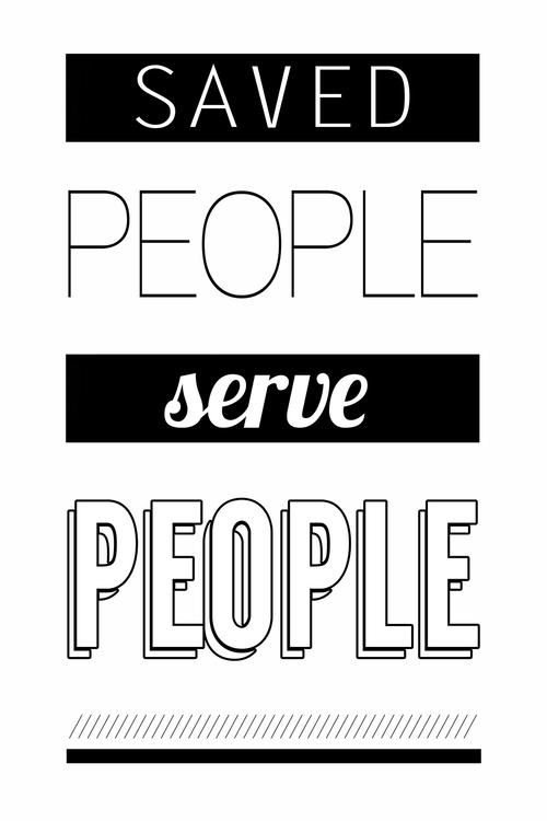saved people serve people.jpeg