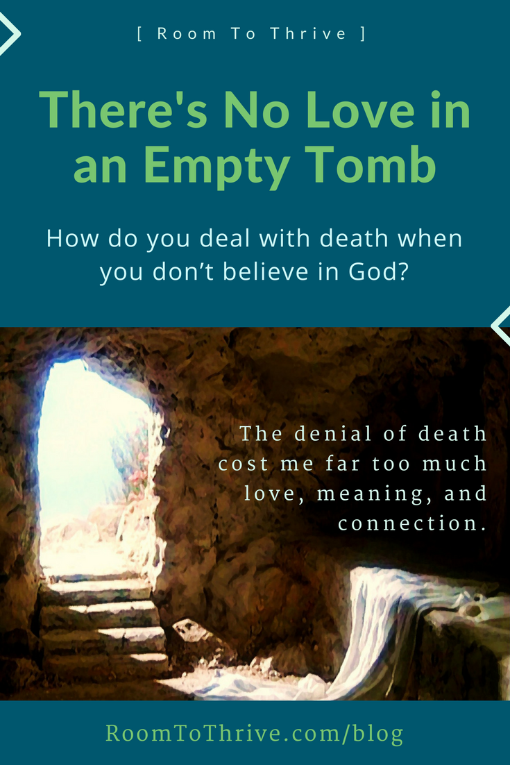 There's no love in an empty tomb.