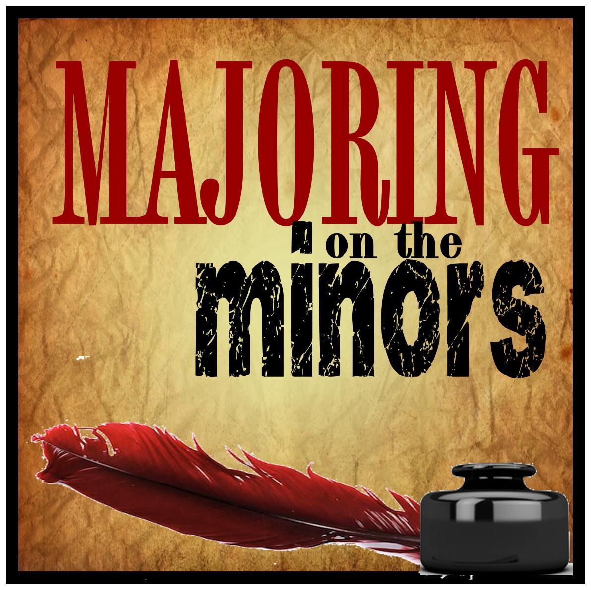 Majoring on the Minors.jpg