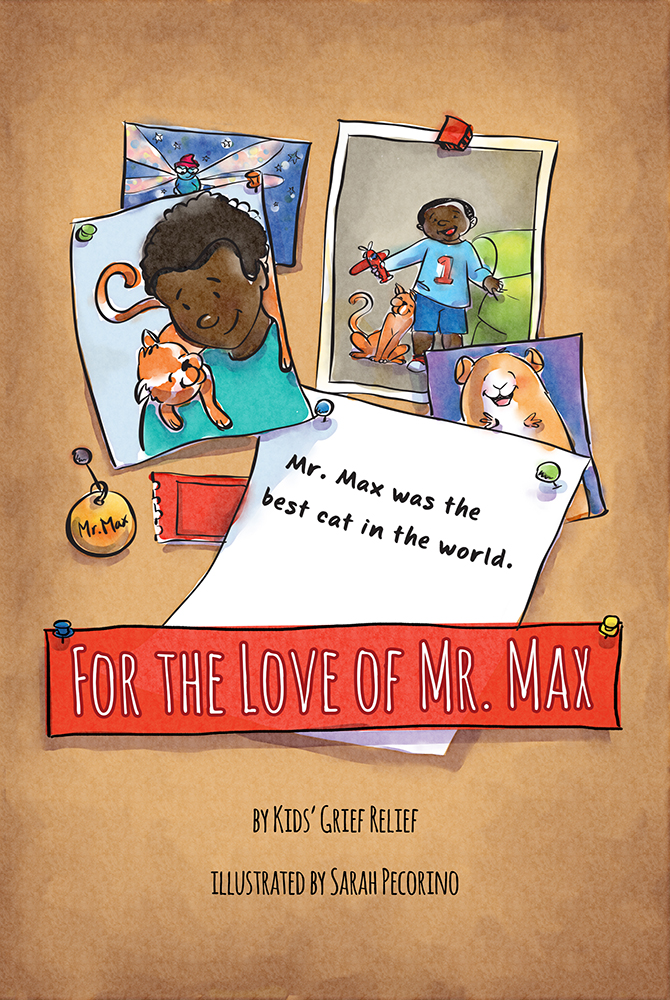 For the Love of Mr. Max  by Kids Grief Relief/Barbara Ann Simone