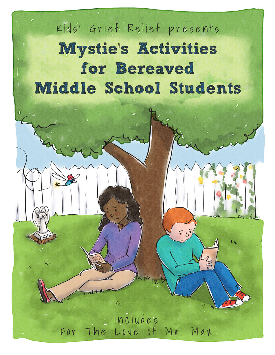 Mystie's Activiities for Bereaved Middle School Students  by Kids Grief Relief (also available for Teens)  ISBN