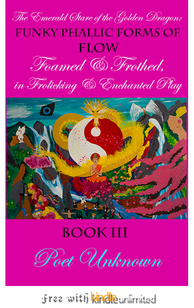 The Emerald Stare of the Golden Dragon:: Funky Phallic Forms of Flow Foamed and Frothed in Frolicking & Enchanted Play  $13.78