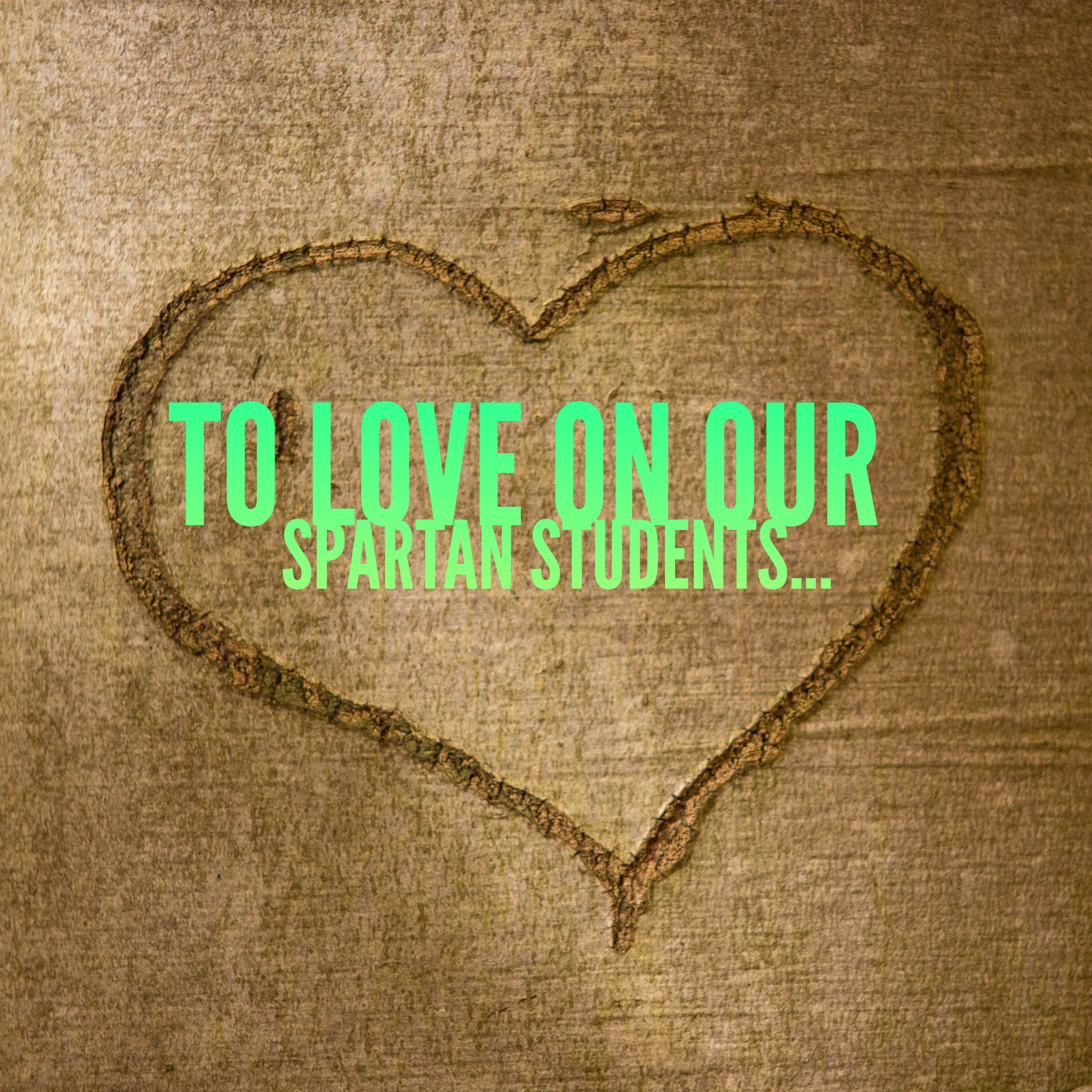 To love on our Spartan students...