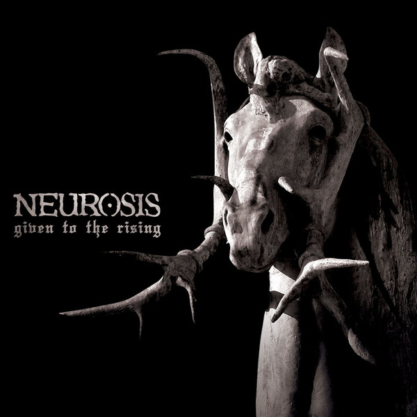 NEUROSISGiven to the Rising - NR 050 / RELEASED: 2007