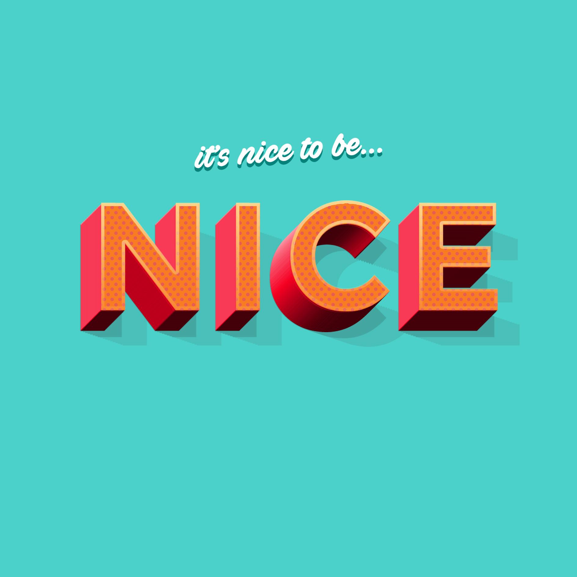 IT'S NICE TO BE NICE.jpg