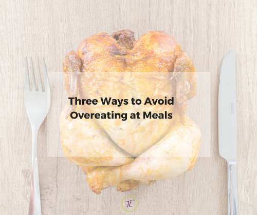 Do you ever feel over stuffed at family gatherings and social events?  Click here to find out three ways to avoid overeating at meals.
