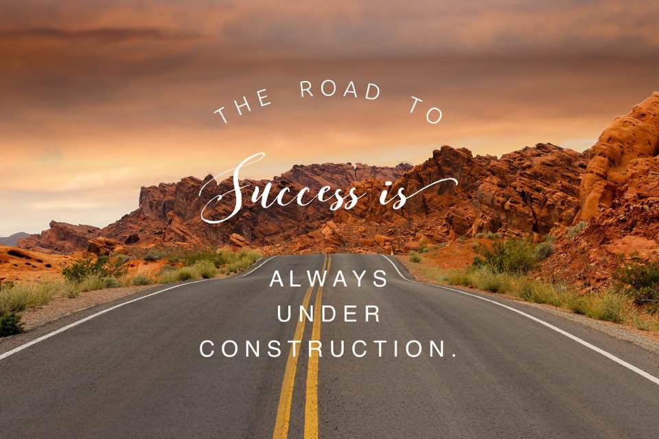 The Road to Success is ALWAYS under Construction.jpg