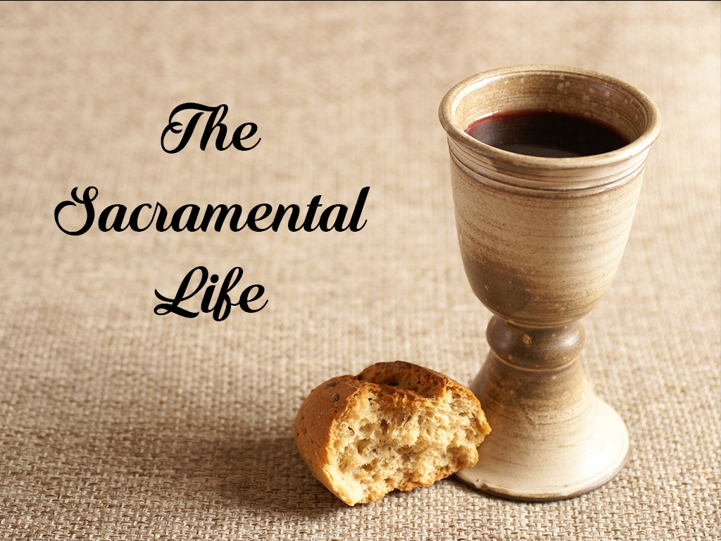 The Sacramental Life: April 3 & 10