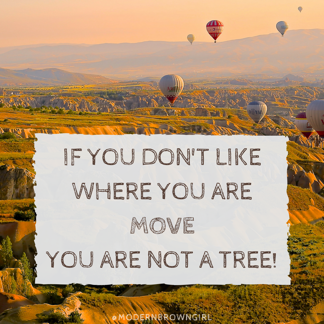 If you don't like where you are, move, you are not a tree quote