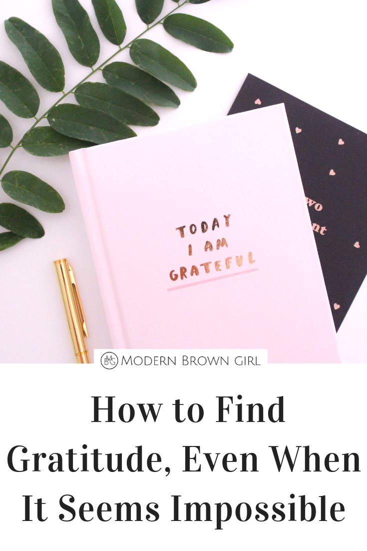 How to Find Gratitude, Even When It Seem Impossible - Modern Brown Girl