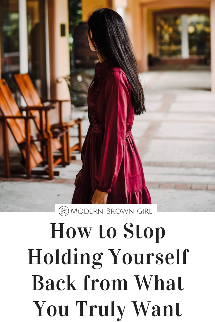 How to Stop Holding Yourself Back from What You Truly Want - Modern Brown Girl.png