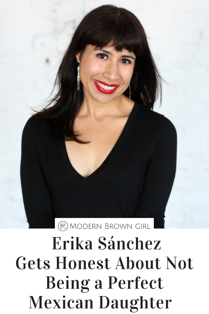Author Erika Sánchez Gets Honest About Not Being a Perfect Mexican Daughter - Modern Brown Girl
