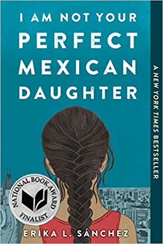 I Am Not Your Perfect Mexican Daughter - By: Erika L. Sánchez