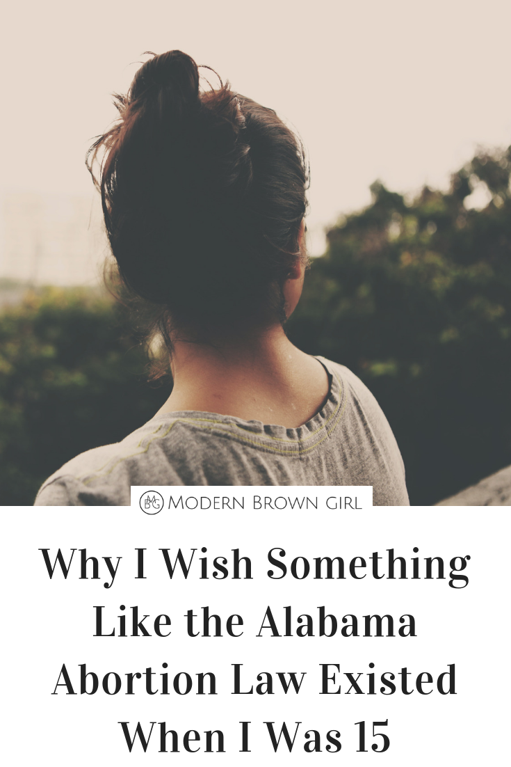 Why I Wish Something Like the Alabama Abortion Law Existed When I Was 15 - Modern Brown Girl
