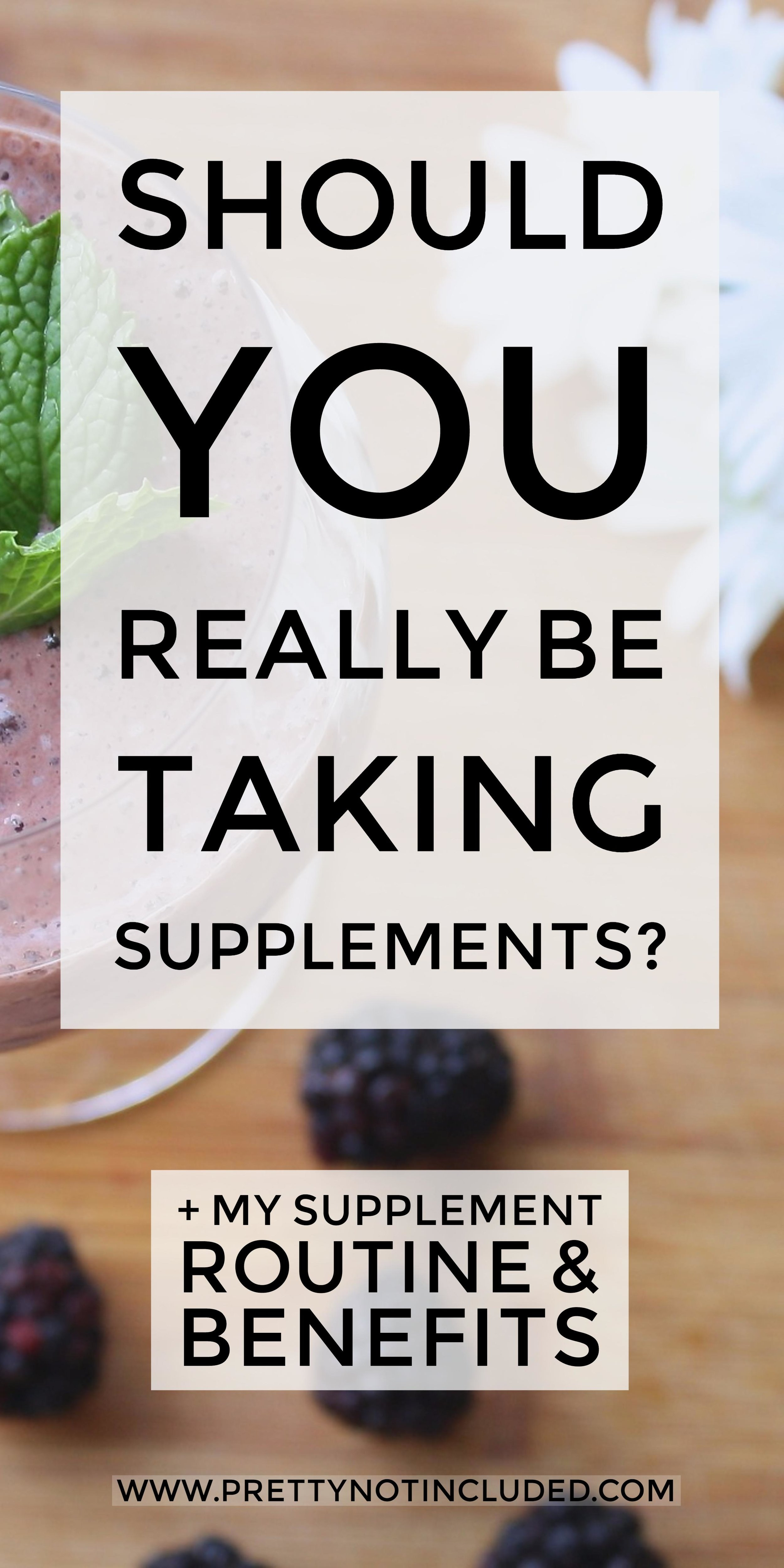 Should you really be taking supplements? My thoughts on supplements, my current routine and the benefits of each.