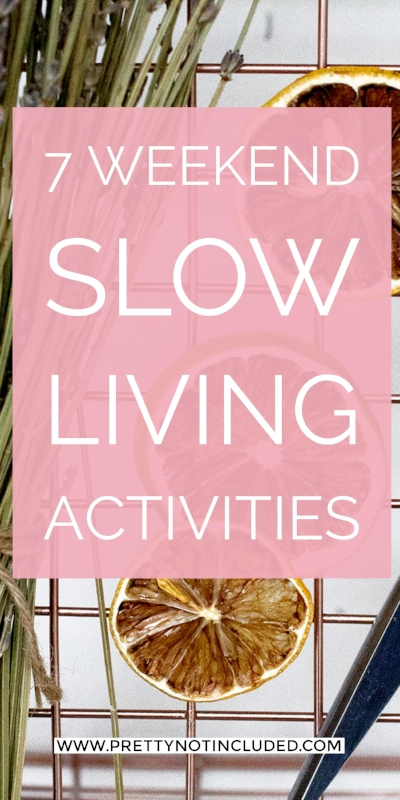 7 slow living activities and practices to calm and feed your lifestyle.