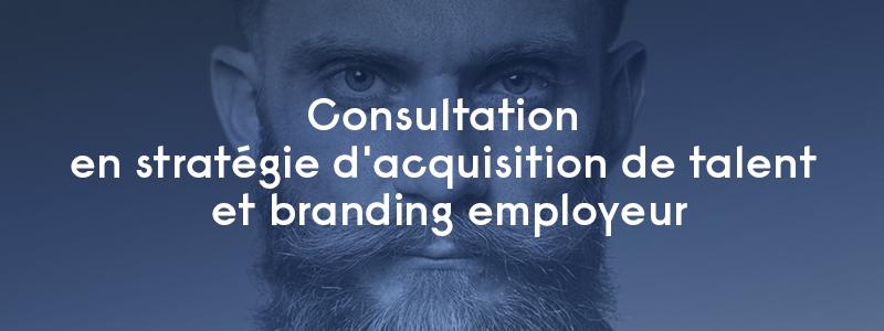 consultation en stratégie d'acquisition de talent et branding employeur
