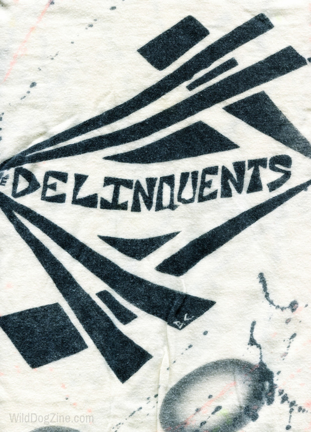 ORIGINAL DELINQUENTS SHIRT COURTESY OF WILD DOG ARCHIVES.