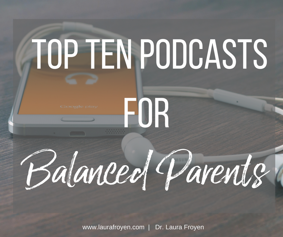 TOP TEN PODCASTS FOR BALANCED PARENTS.png