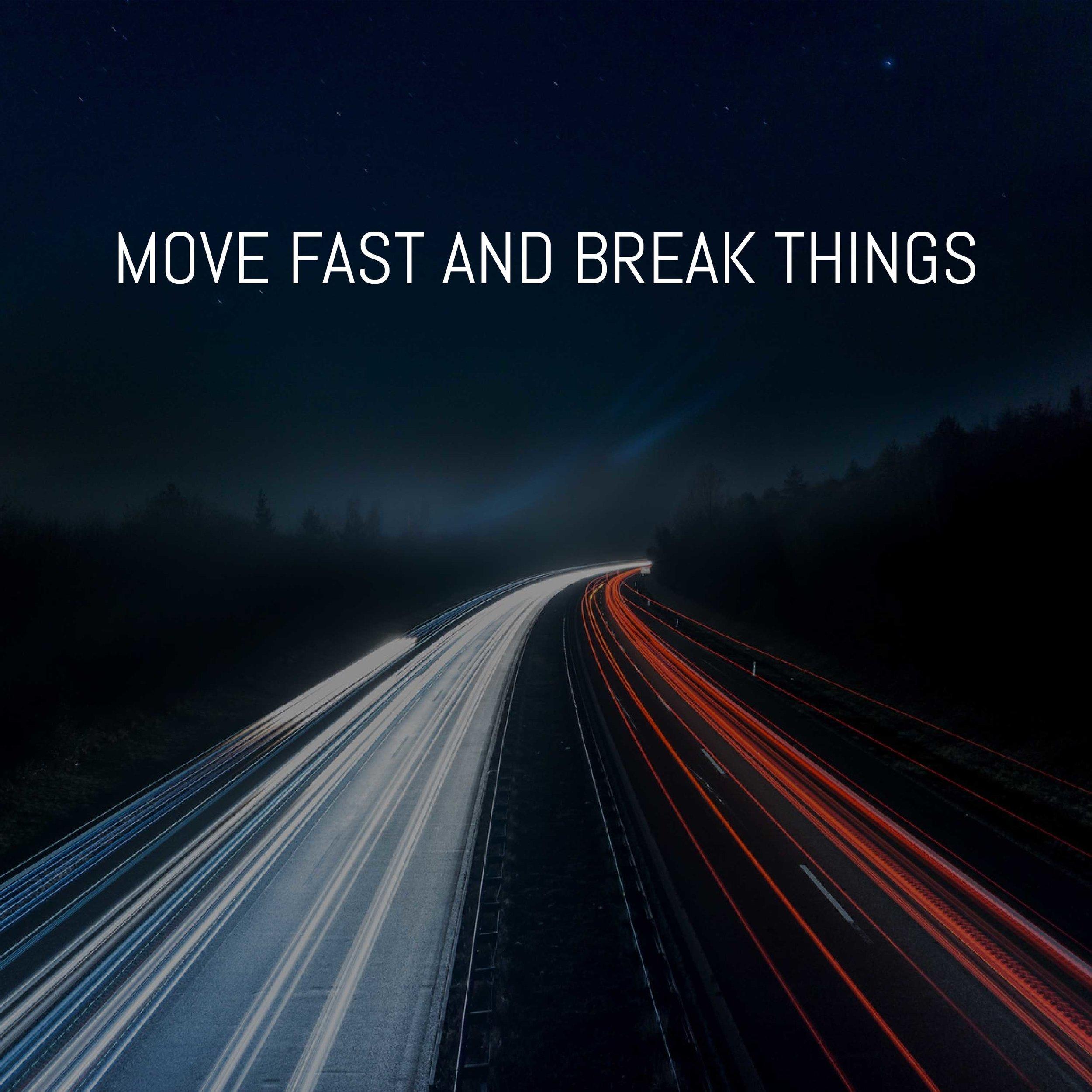 MOVE-FAST-AND-BREAK-THINGS.jpg