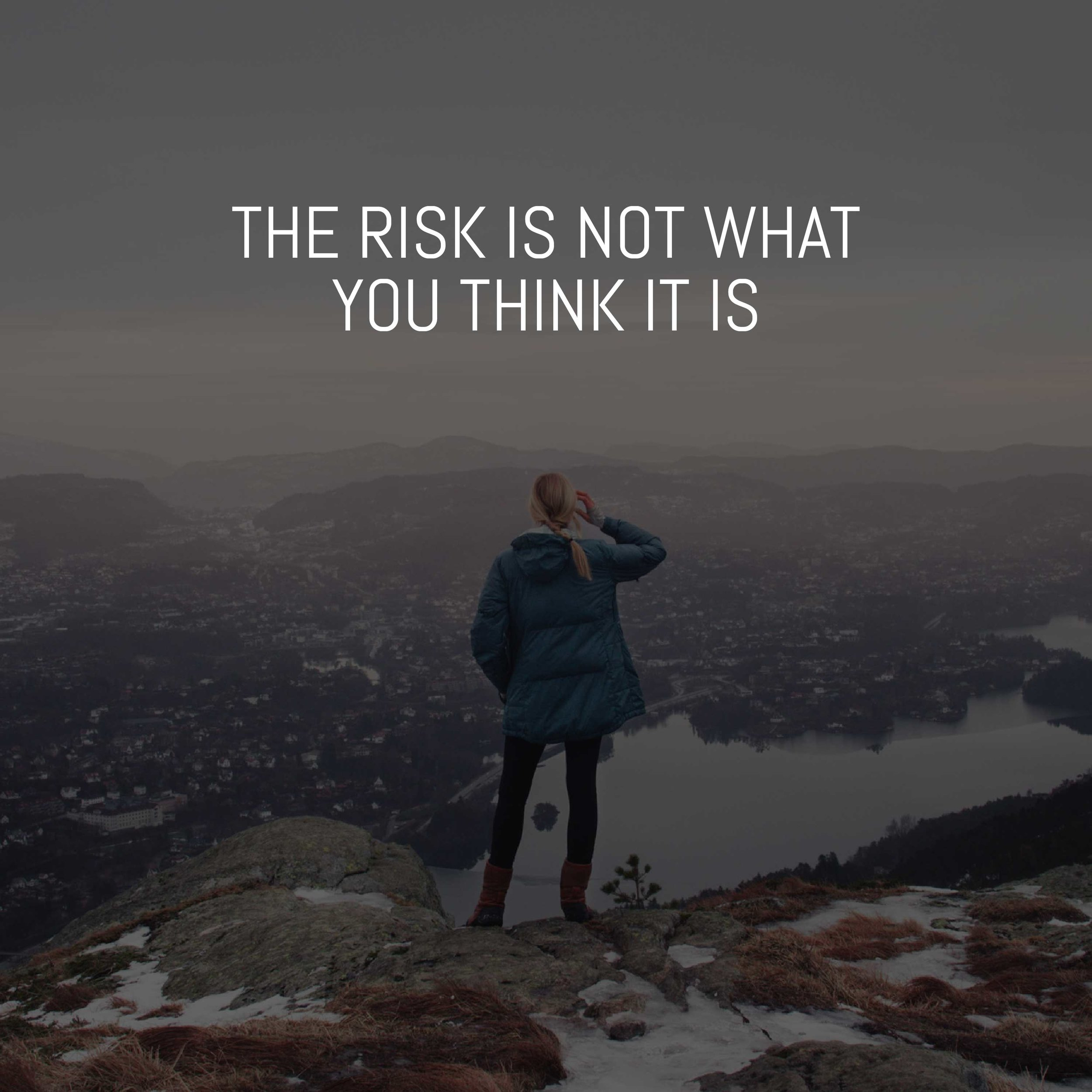 THE-RISK-IS-NOT-WHAT-YOU-THINK-IT-IS.jpg