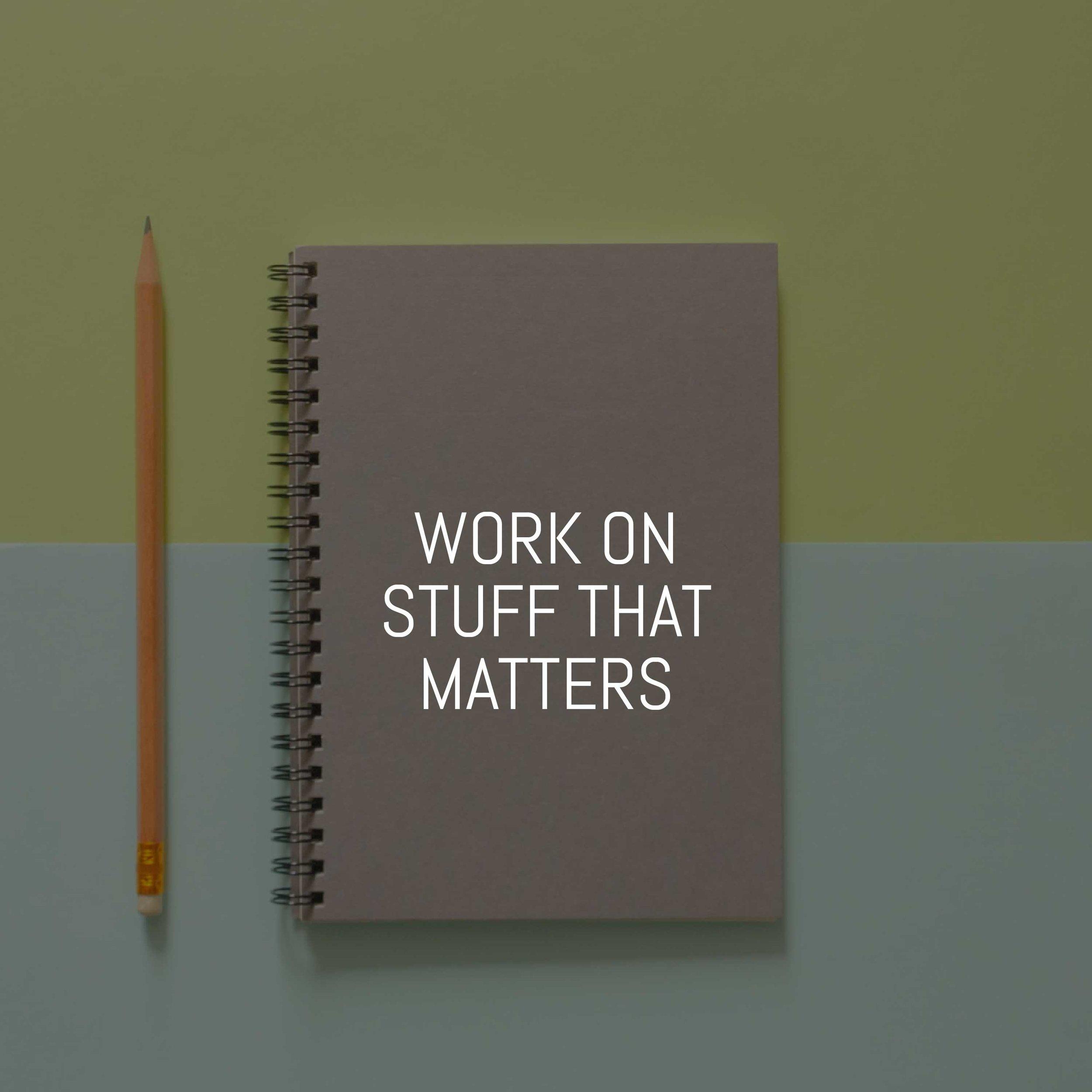 WORK-ON-STUFF-THAT-MATTERS-.jpg