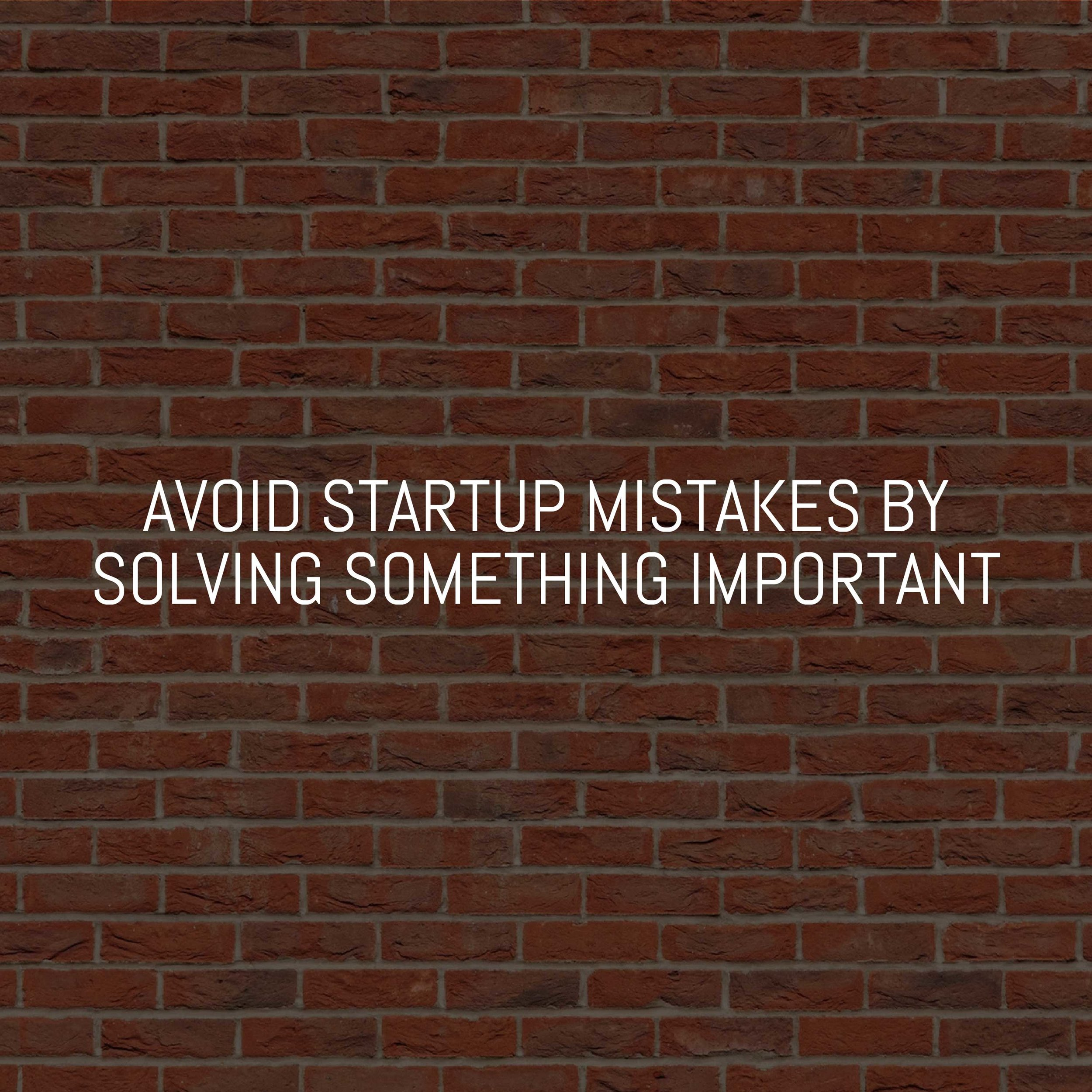 AVOID-CLASSIC-STARTUP-MISTAKES-BY-SOLVING-SOMETHING-IMPORTANT.jpg