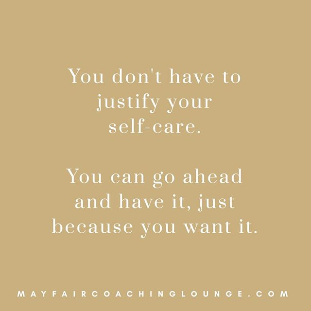 You don't have to justify your self-care. You can go ahead and have it, just because you want it.