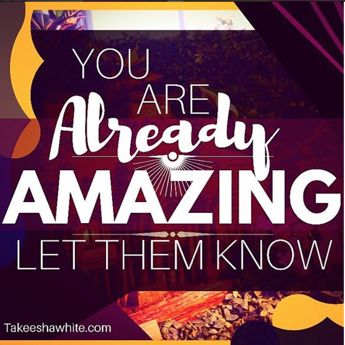 You Are Amazing Let Them Know