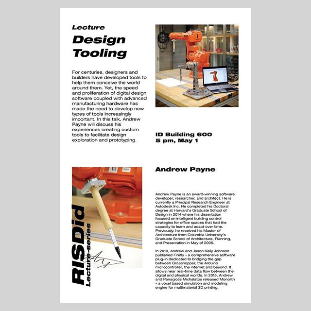 lecture: Design Tooling Andrew Payne  For centuries, designers and builders have developed tools to help them conceive the world around them. Yet, the speed and proliferation of digital design software coupled with advanced manufacturing hardware has made the need to develop new types of tools increasingly important. In this talk, Andrew Payne will discuss his experiences creating custom tools to facilitate design exploration and prototyping.  #grasshopper #rhino #arduino #risdid #3dprinting